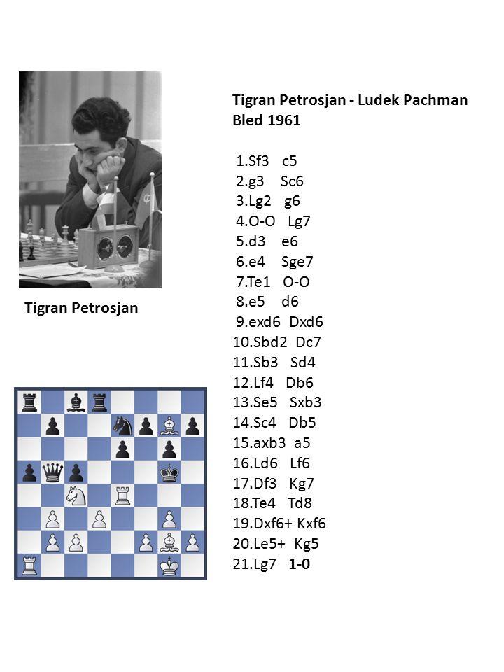 Tigran Petrosjan - Ludek Pachman Bled 1961 1.Sf3 c5 2.g3 Sc6 3.Lg2 g6 4.O-O Lg7 5.d3 e6 6.e4 Sge7 7.Te1 O-O 8.e5 d6 9.exd6 Dxd6 10.Sbd2 Dc7 11.Sb3 Sd4 12.Lf4 Db6 13.Se5 Sxb3 14.Sc4 Db5 15.axb3 a5 16.Ld6 Lf6 17.Df3 Kg7 18.Te4 Td8 19.Dxf6+ Kxf6 20.Le5+ Kg5 21.Lg7 1-0 Tigran Petrosjan