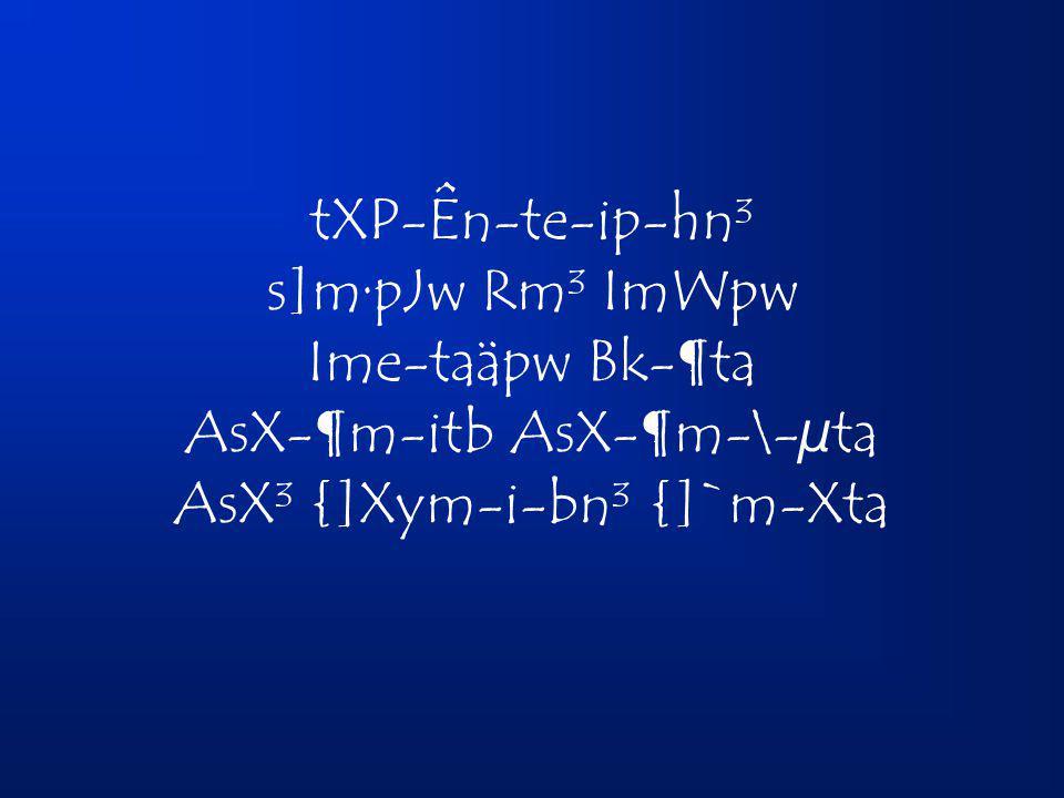 tXP-Ên-te-ip-hn³ s]m·pJw Rm³ ImWpw Ime-taäpw Bk-¶ta AsX-¶m-itb AsX-¶m-\-µta AsX³ {]Xym-i-bn³ {]`m-Xta