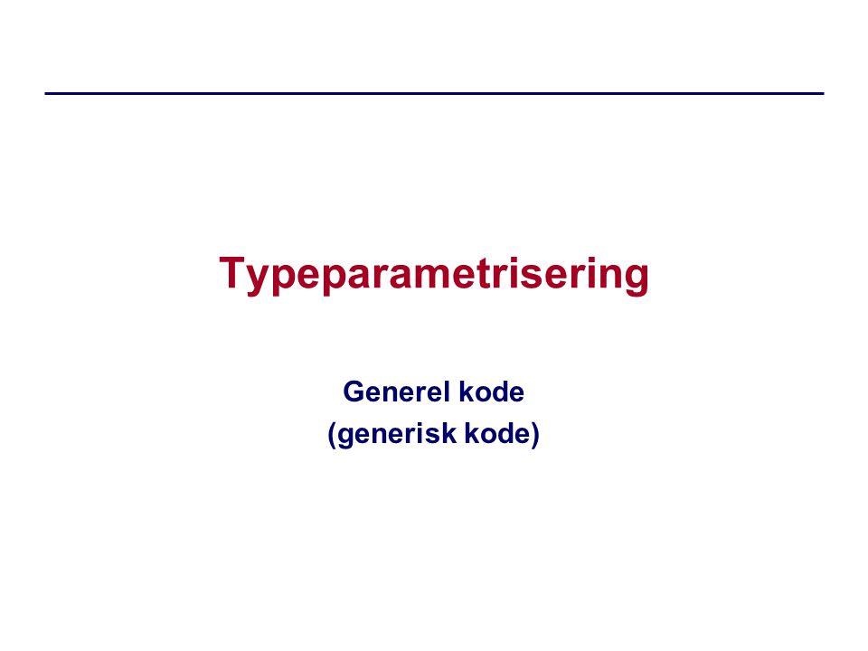 Typeparametrisering Generel kode (generisk kode)