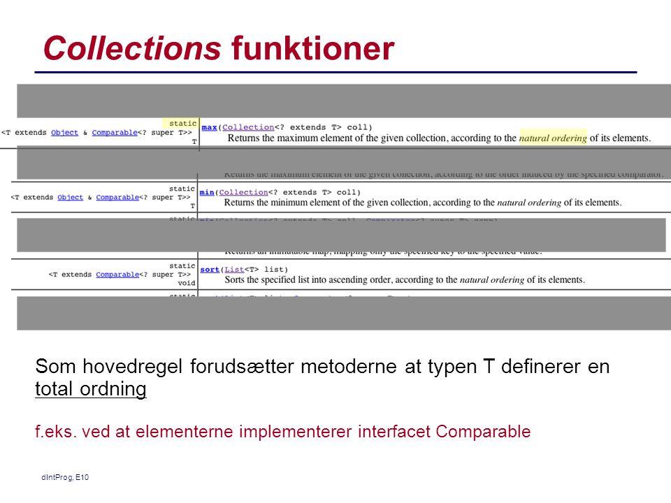 Collections funktioner dIntProg, E10 Som hovedregel forudsætter metoderne at typen T definerer en total ordning f.eks.