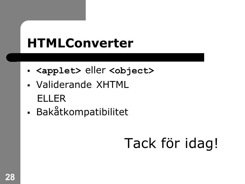 28 HTMLConverter  eller  Validerande XHTML ELLER  Bakåtkompatibilitet Tack för idag!