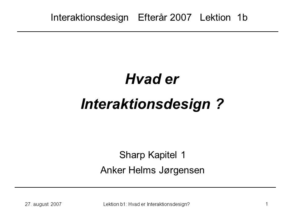 27.august 2007Lektion b1: Hvad er Interaktionsdesign?22 Oversigt Hvad er Interaktionsdesign.
