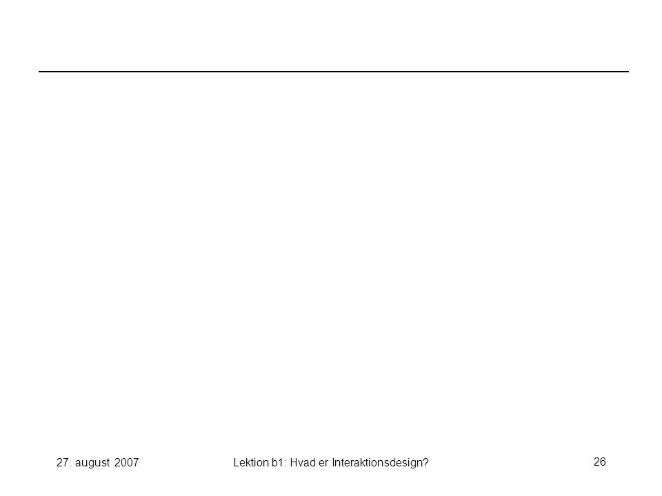 27. august 2007Lektion b1: Hvad er Interaktionsdesign 26