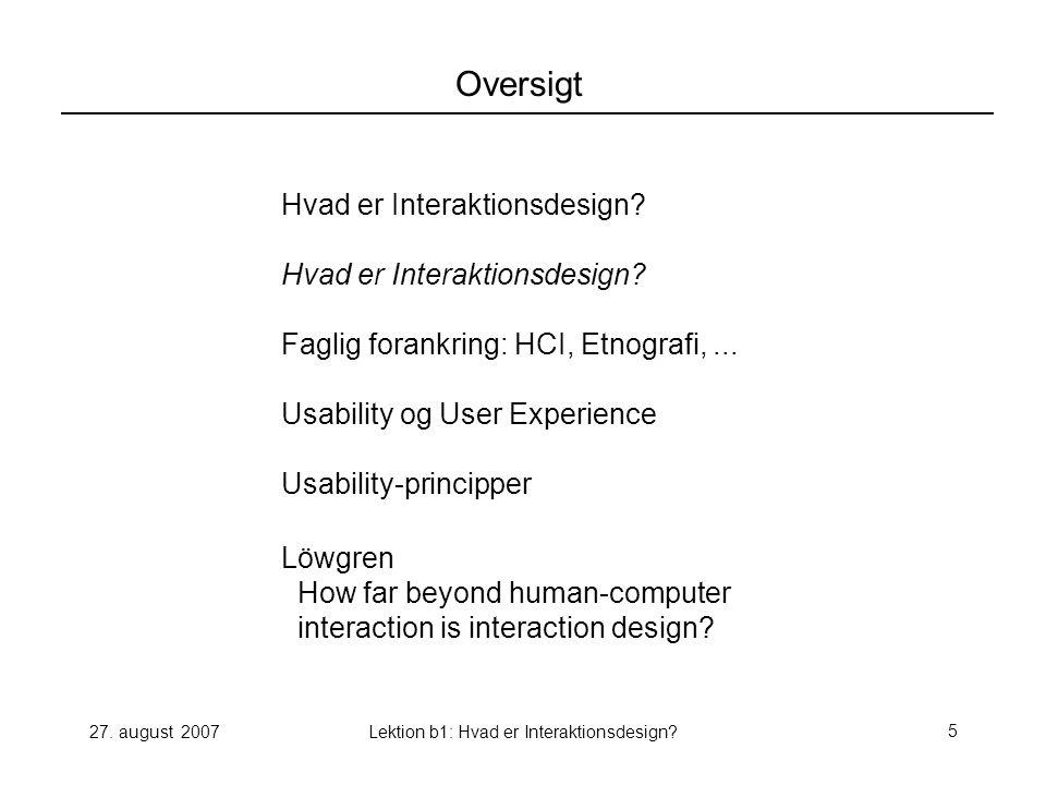 27.august 2007Lektion b1: Hvad er Interaktionsdesign?6 What is interaction design.