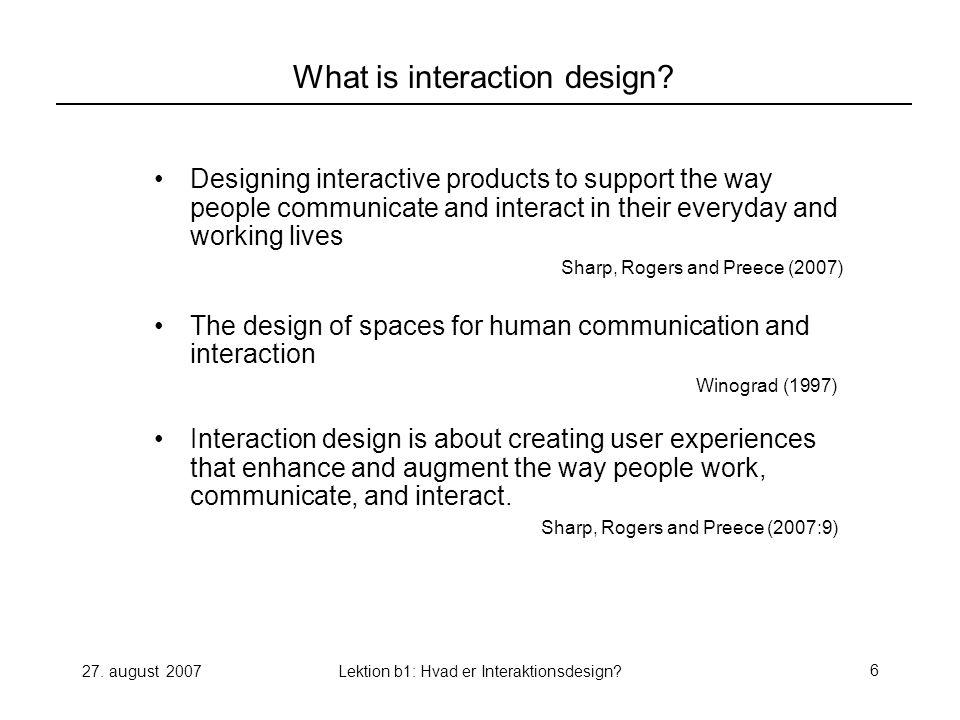27.august 2007Lektion b1: Hvad er Interaktionsdesign?7 What is interaction design.