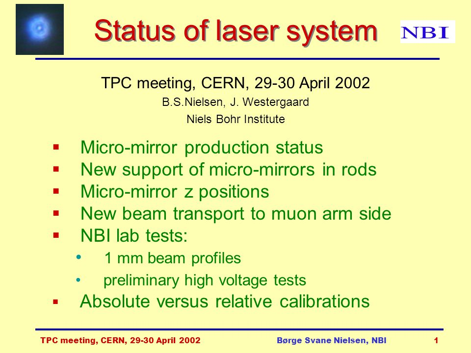 TPC meeting, CERN, 29-30 April 2002Børge Svane Nielsen, NBI1 Status of laser system TPC meeting, CERN, 29-30 April 2002 B.S.Nielsen, J. Westergaard Ni