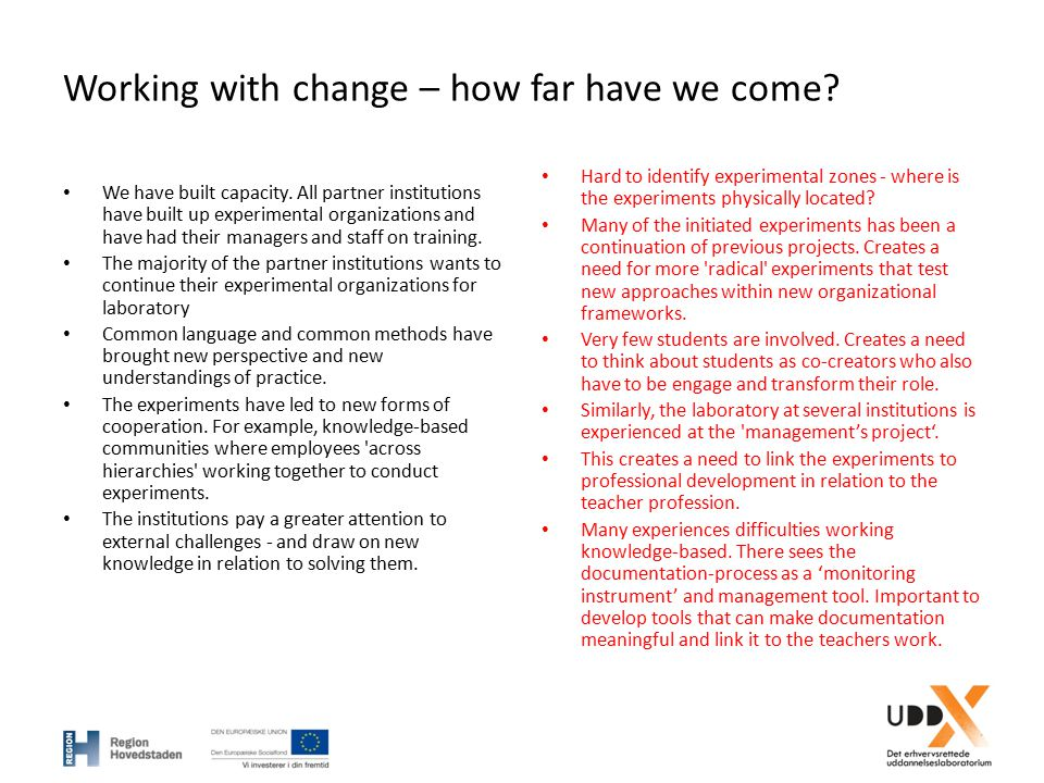 Working with change – how far have we come? We have built capacity. All partner institutions have built up experimental organizations and have had the