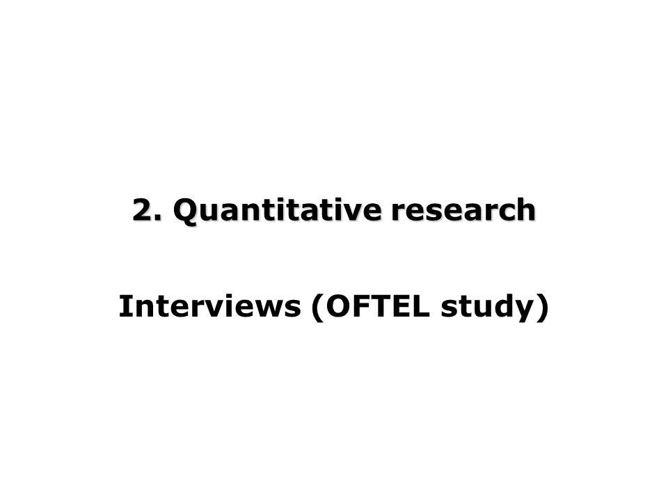 2. Quantitative research Interviews (OFTEL study)