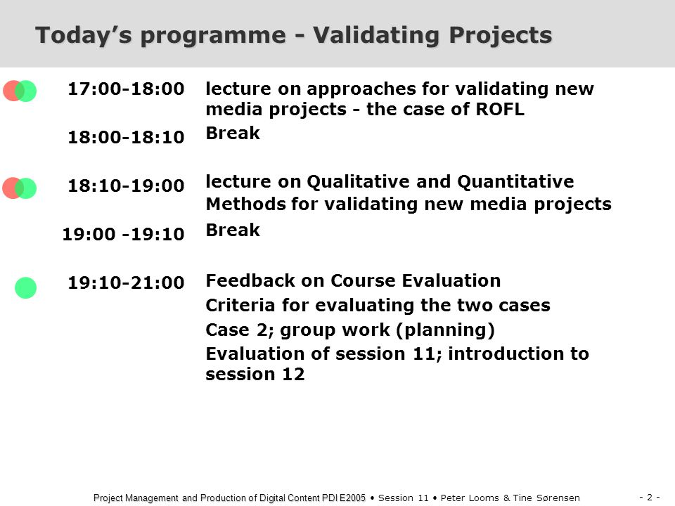 - 23 - Project Management and Production of Digital Content PDI E2005 Project Management and Production of Digital Content PDI E2005 Session 11 Peter Looms & Tine Sørensen CONTESSA 6