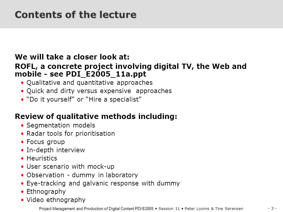 - 44 - Project Management and Production of Digital Content PDI E2005 Project Management and Production of Digital Content PDI E2005 Session 11 Peter Looms & Tine Sørensen Kilde: Gallup Telecom Index 3 kvt 2004 Base: Har personligt mobiltelefon Active Users Passive Users Simple phone Advanced Phone Intensive techbrugere Tech ignoranterne Basics Mobile devices 10% 40% 22% 28% = .