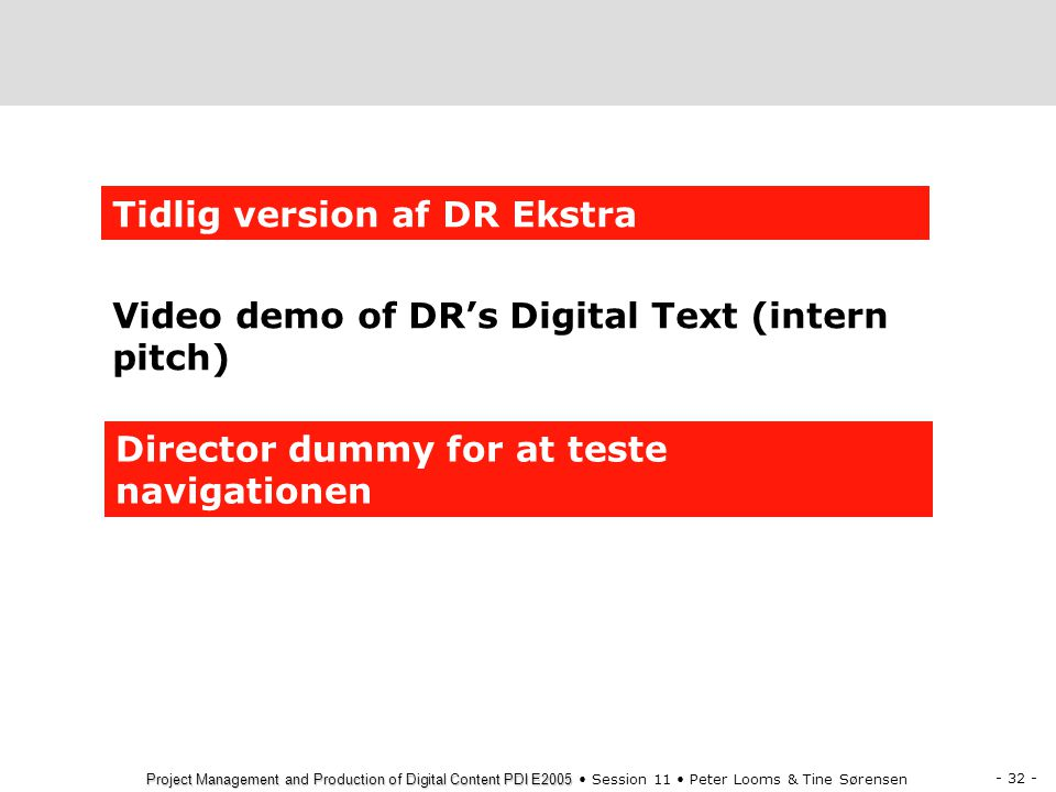 - 32 - Project Management and Production of Digital Content PDI E2005 Project Management and Production of Digital Content PDI E2005 Session 11 Peter