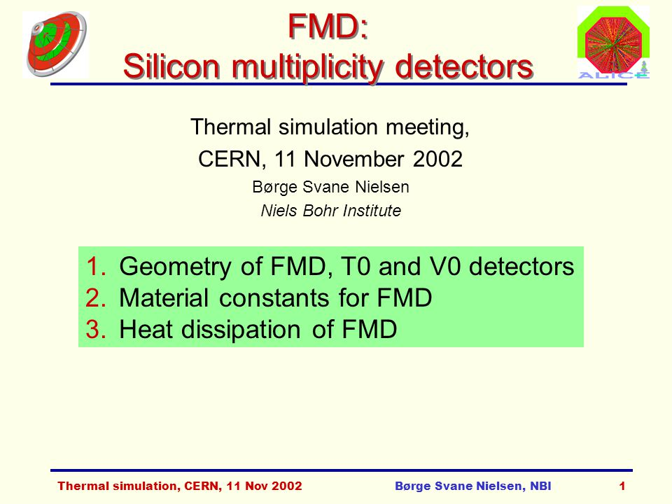 Thermal simulation, CERN, 11 Nov 2002Børge Svane Nielsen, NBI12 FMD electronics FMD channel count Note: We are looking into increasing the number of strips, but use more integrated FE chips - red values.