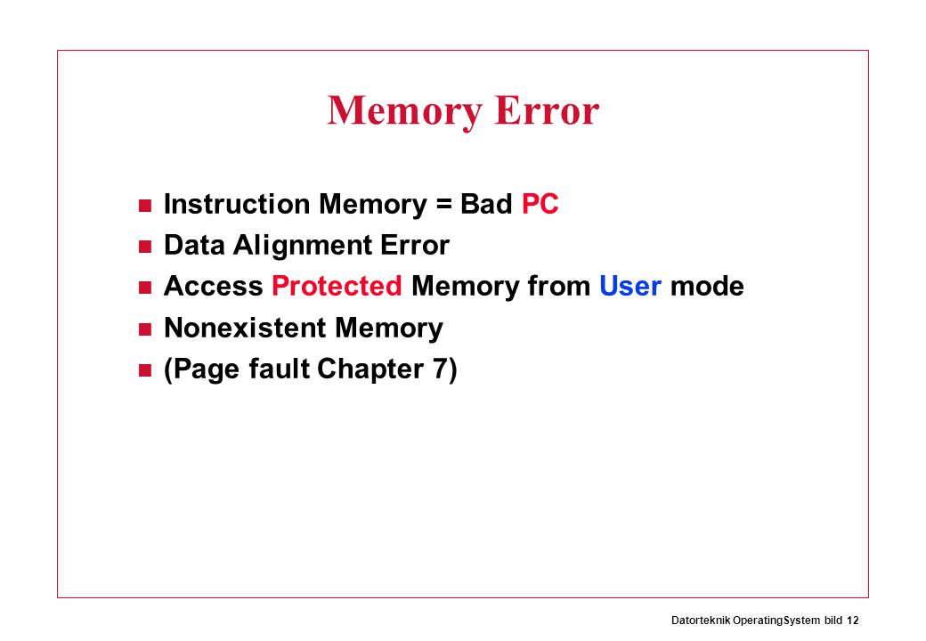 Datorteknik OperatingSystem bild 12 Memory Error Instruction Memory = Bad PC Data Alignment Error Access Protected Memory from User mode Nonexistent Memory (Page fault Chapter 7)