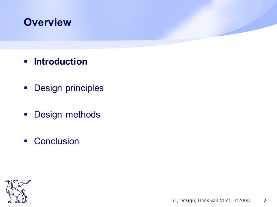 SE, Design, Hans van Vliet, ©2008 2 Overview  Introduction  Design principles  Design methods  Conclusion