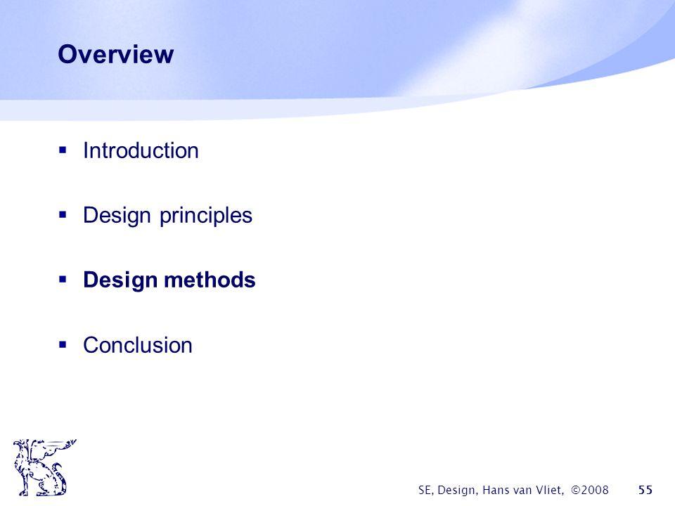 SE, Design, Hans van Vliet, ©2008 55 Overview  Introduction  Design principles  Design methods  Conclusion