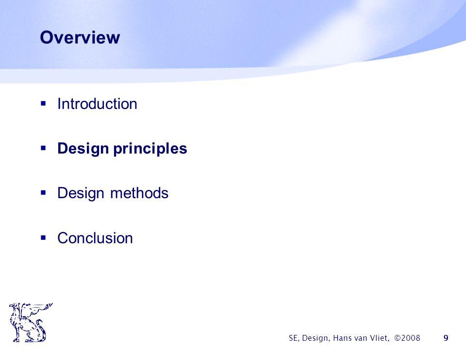 SE, Design, Hans van Vliet, ©2008 9 Overview  Introduction  Design principles  Design methods  Conclusion