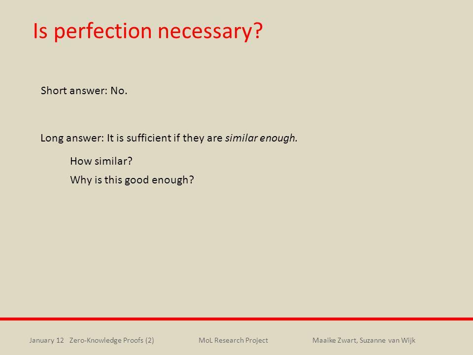 January 12 Zero-Knowledge Proofs (2)Maaike Zwart, Suzanne van WijkMoL Research Project Is perfection necessary.