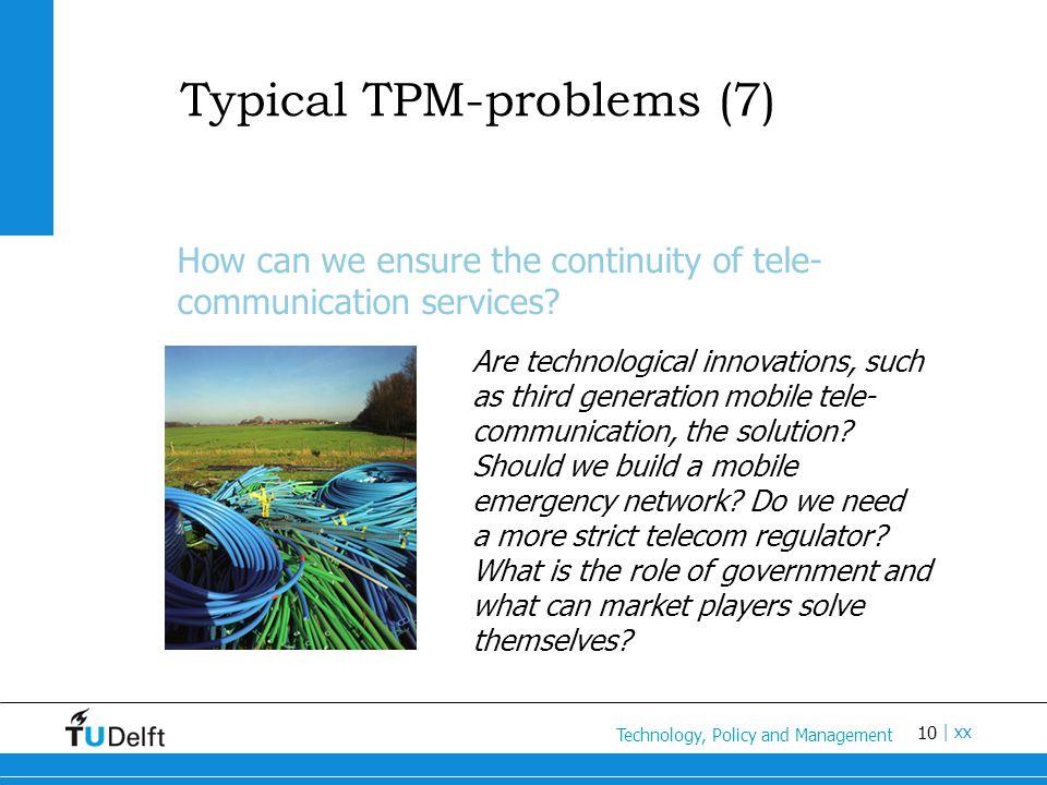 10 Titel van de presentatie | xx Typical TPM-problems (7) How can we ensure the continuity of tele- communication services.