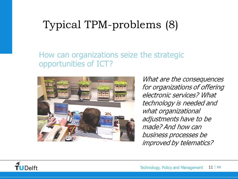 11 Titel van de presentatie | xx Typical TPM-problems (8) How can organizations seize the strategic opportunities of ICT.