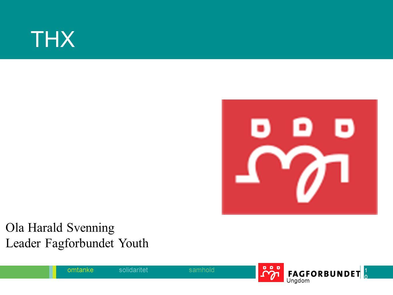 10 omtanke solidaritet samhold Ungdom 10 Ola Harald Svenning Leader Fagforbundet Youth THX