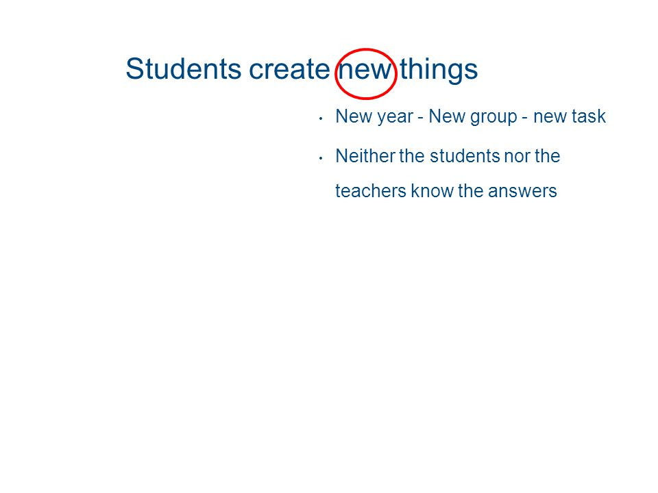 New year - New group - new task Neither the students nor the teachers know the answers Students create new things