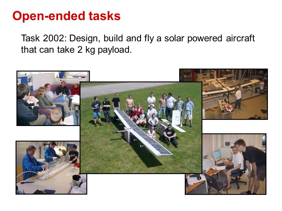 Open-ended tasks Task 2002: Design, build and fly a solar powered aircraft that can take 2 kg payload.
