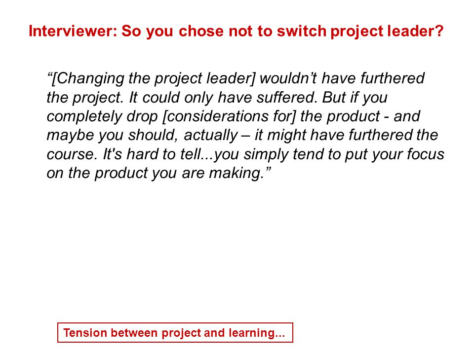 [Changing the project leader] wouldn't have furthered the project.