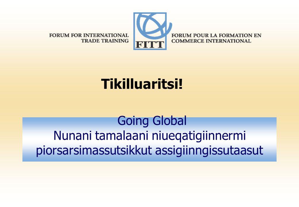 Going Global Nunani tamalaani niueqatigiinnermi piorsarsimassutsikkut assigiinngissutaasut Tikilluaritsi!