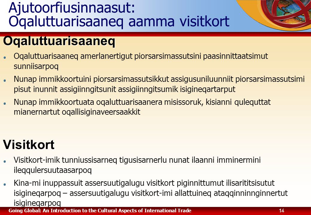 Going Global: An Introduction to the Cultural Aspects of International Trade 14 Ajutoorfiusinnaasut: Oqaluttuarisaaneq aamma visitkortOqaluttuarisaane