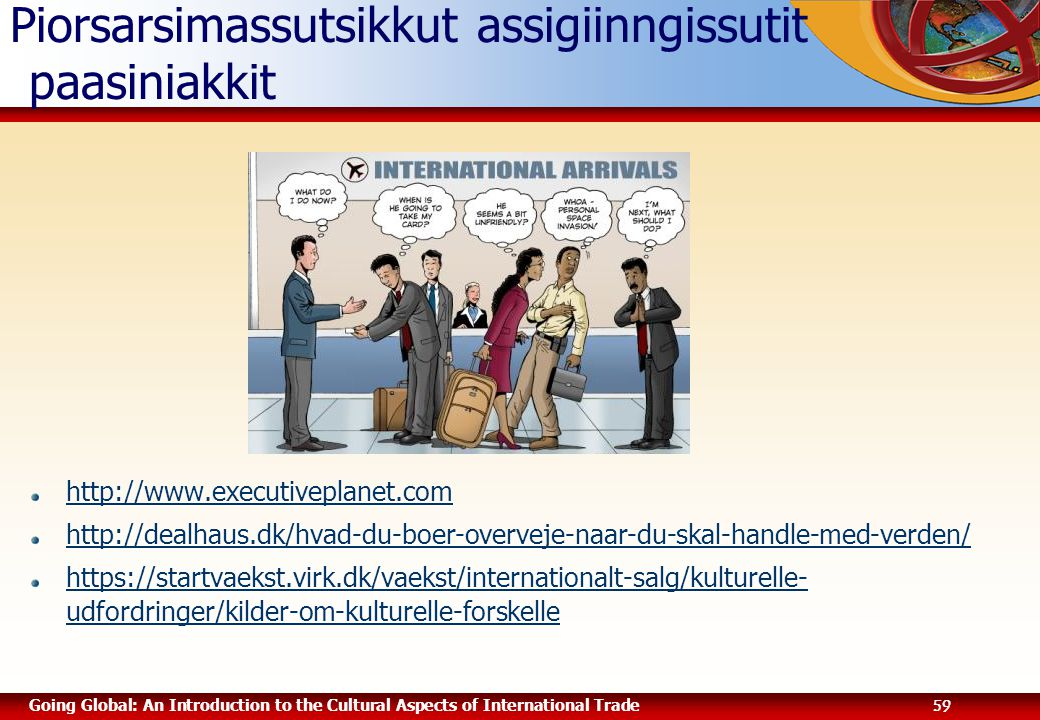 Going Global: An Introduction to the Cultural Aspects of International Trade 59 Piorsarsimassutsikkut assigiinngissutit paasiniakkit http://www.execut
