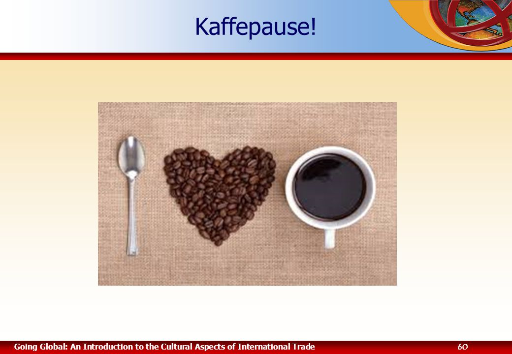 Going Global: An Introduction to the Cultural Aspects of International Trade 60 Kaffepause!