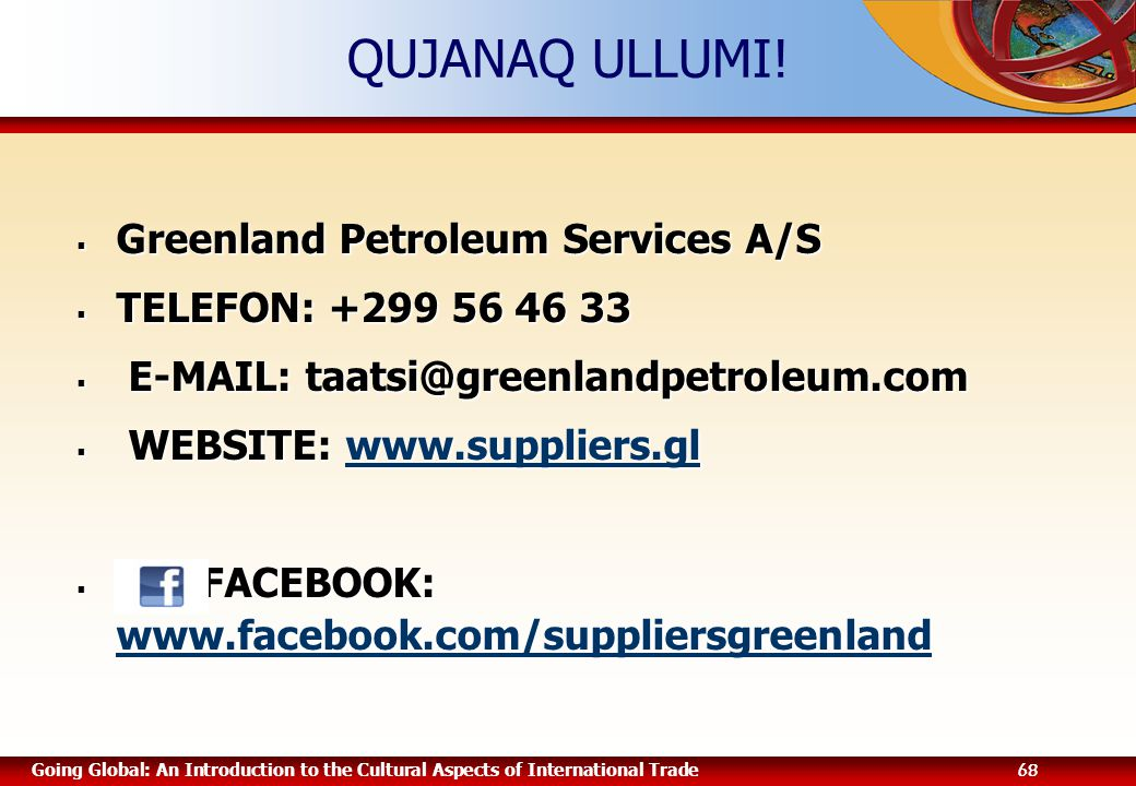 Going Global: An Introduction to the Cultural Aspects of International Trade 68 QUJANAQ ULLUMI!  Greenland Petroleum Services A/S  TELEFON: +299 56
