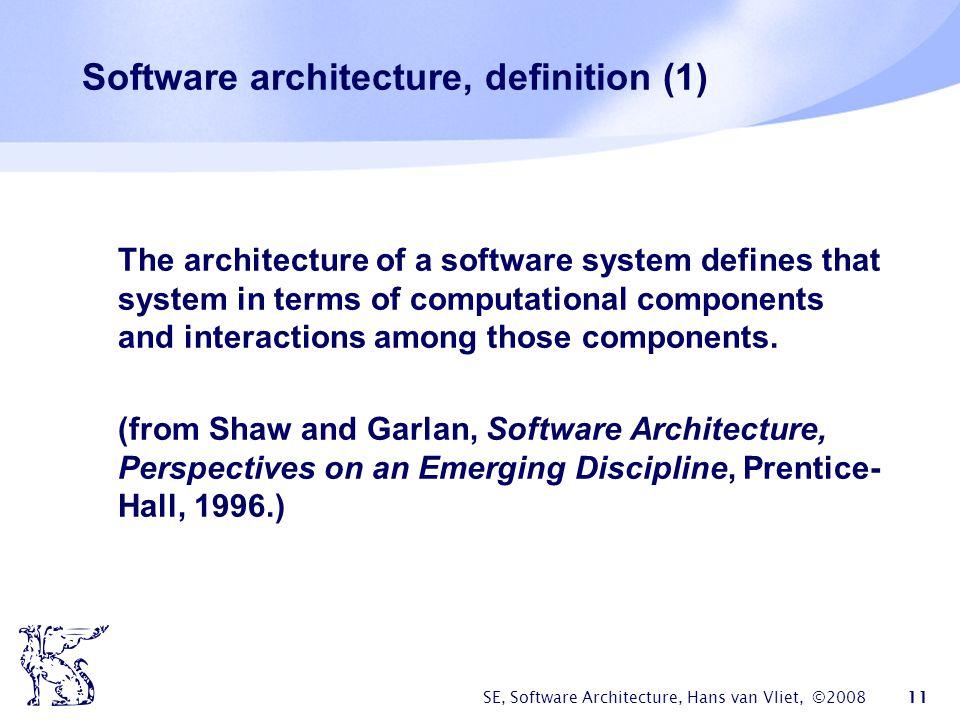 SE, Software Architecture, Hans van Vliet, ©2008 12 Software Architecture statement  procedure  module  (design) pattern  architecture