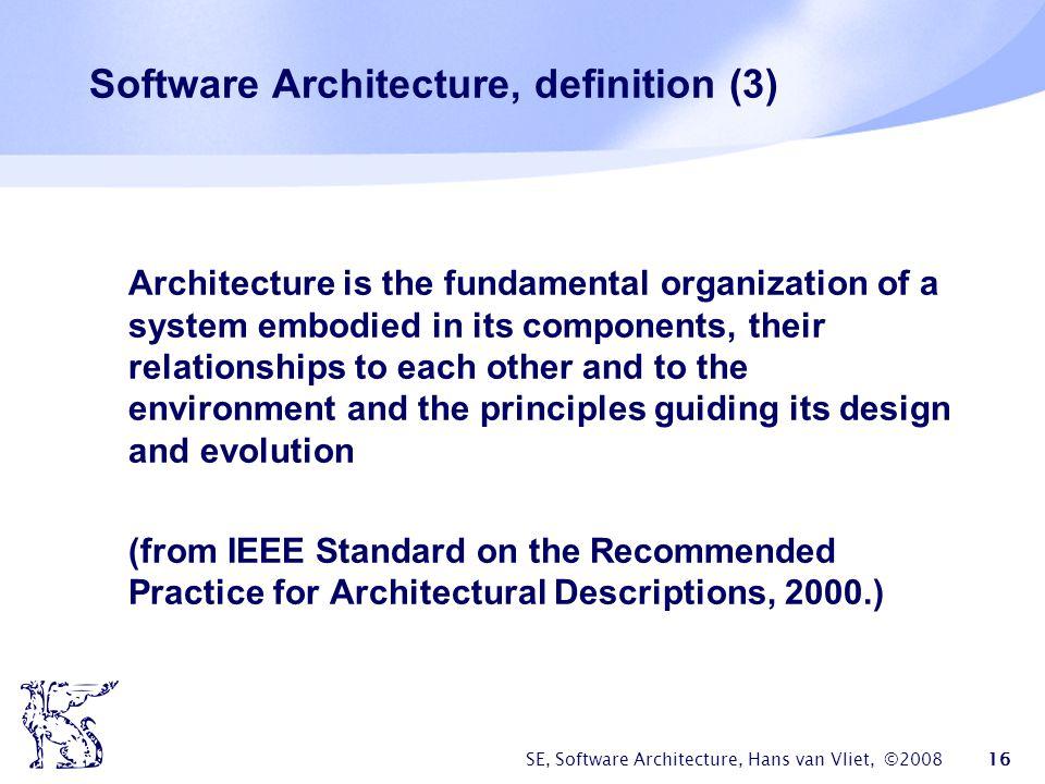 SE, Software Architecture, Hans van Vliet, ©2008 17 Software Architecture  Architecture is conceptual.