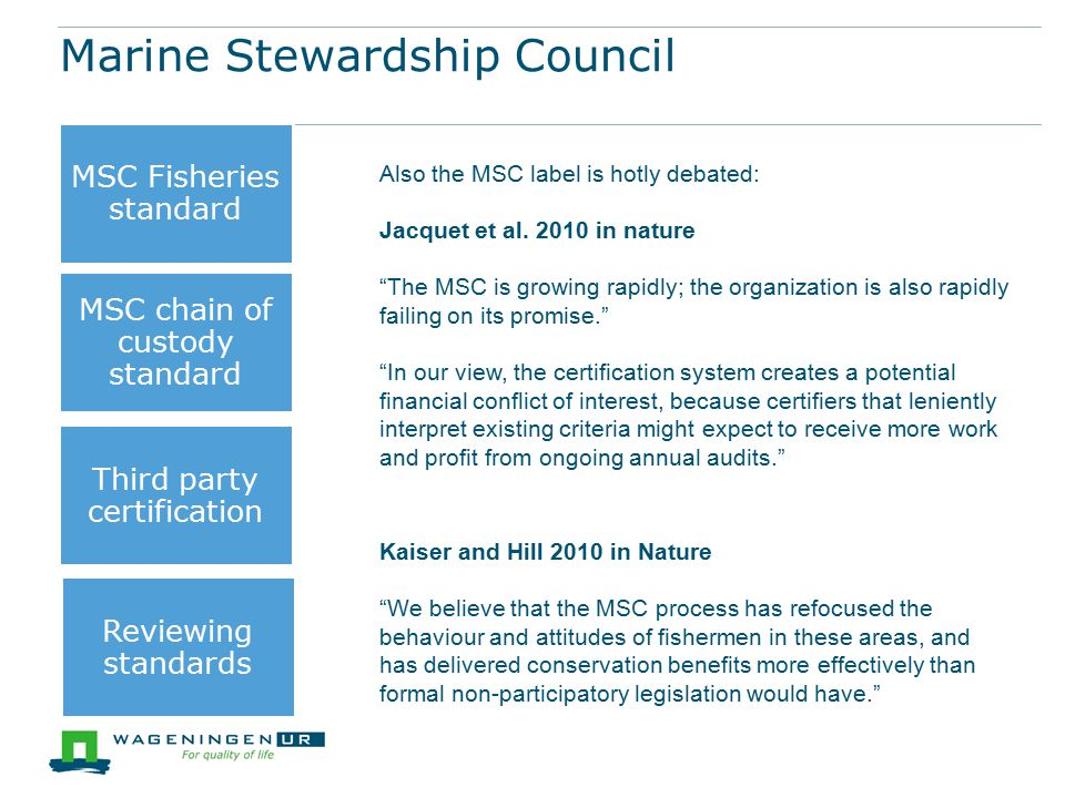Marine Stewardship Council MSC Fisheries standard MSC chain of custody standard Third party certification Reviewing standards Also the MSC label is ho