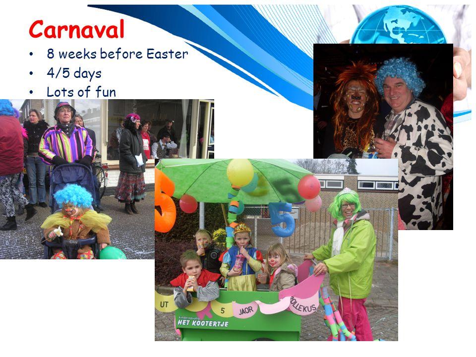 Carnaval 8 weeks before Easter 4/5 days Lots of fun