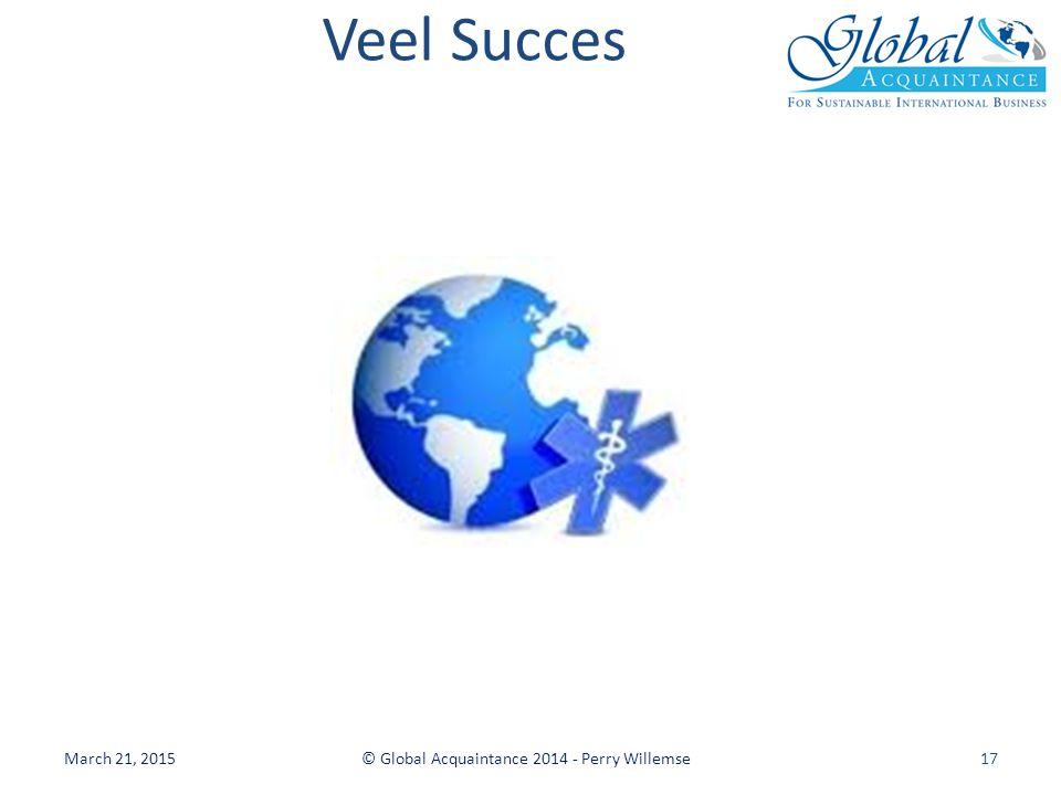 Veel Succes March 21, 2015© Global Acquaintance 2014 - Perry Willemse17