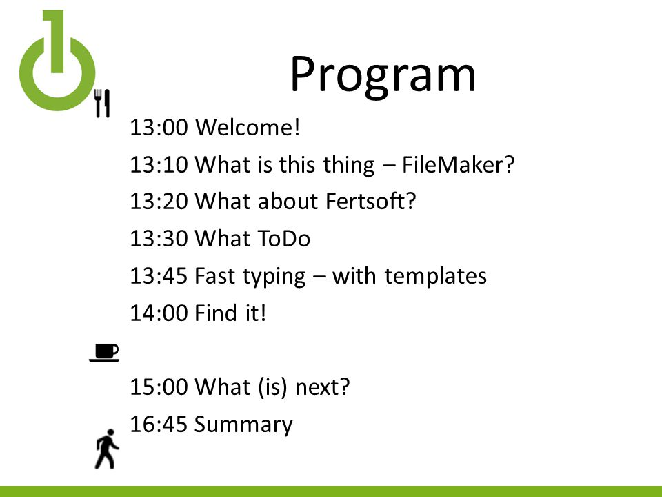 Program 13:00Welcome. 13:10 What is this thing – FileMaker.