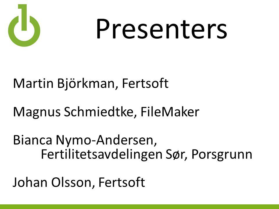 Presenters Martin Björkman, Fertsoft Magnus Schmiedtke, FileMaker Bianca Nymo-Andersen, Fertilitetsavdelingen Sør, Porsgrunn Johan Olsson, Fertsoft