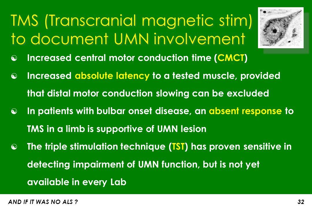 AND IF IT WAS NO ALS 11 Bulbar onset ENMG +++ (SNAP, decrements, SFEMG) ALS mimic disorders Thenardecrements (%) 8/15 > 10 % max.