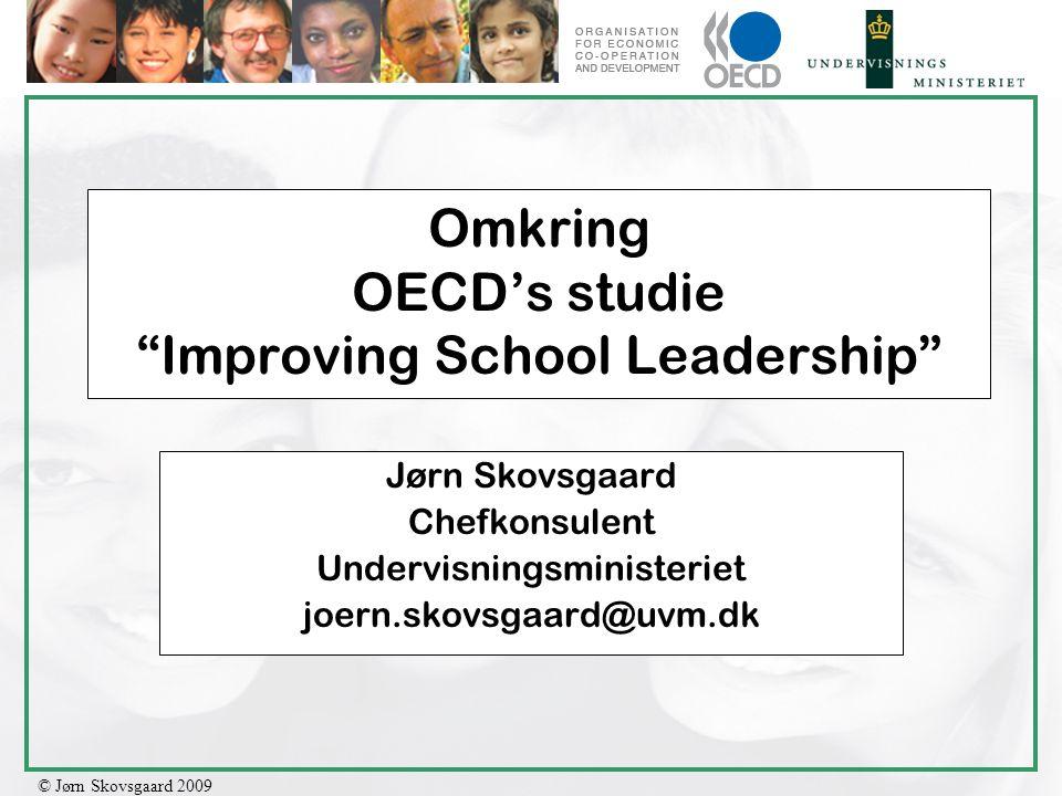 """© Jørn Skovsgaard 2009 Omkring OECD's studie """"Improving School Leadership"""" Jørn Skovsgaard Chefkonsulent Undervisningsministeriet joern.skovsgaard@uvm"""