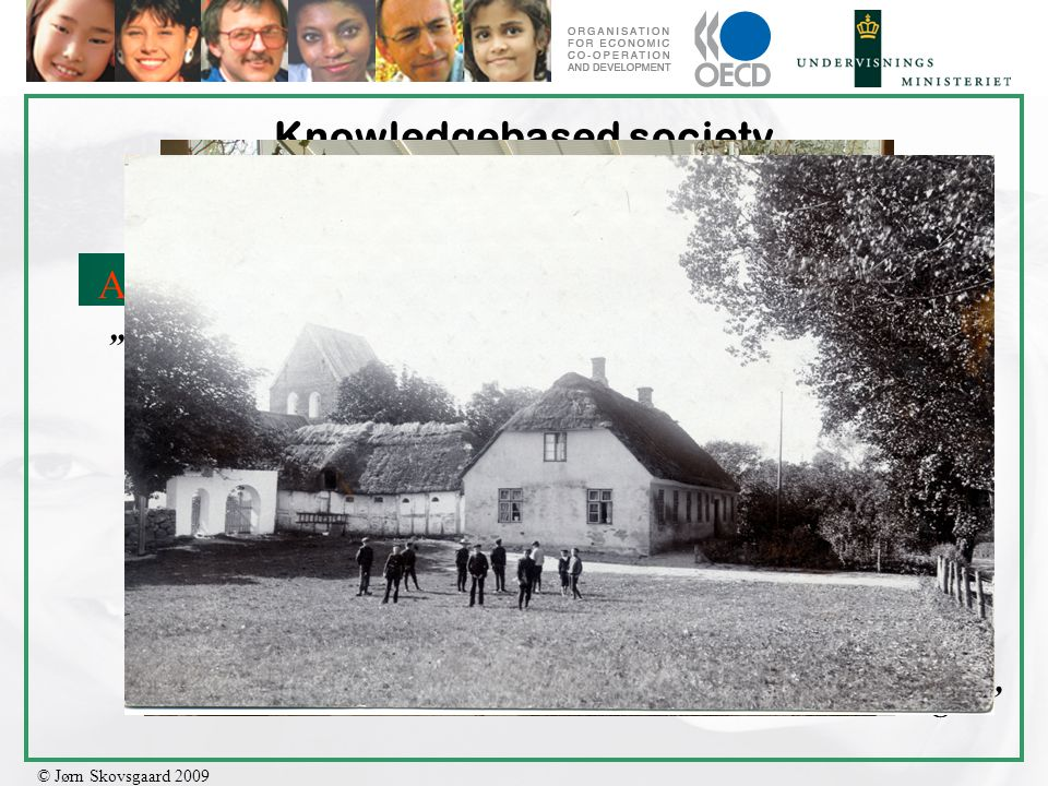 """© Jørn Skovsgaard 2009 Knowledgebased society – the Danish context/ Schoolbuildings. Agriculture: Industry: Service: Knowledge: """"The Straw Thatched"""" """""""