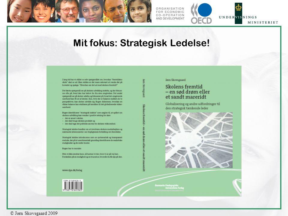 © Jørn Skovsgaard 2009 Mit fokus: Strategisk Ledelse!