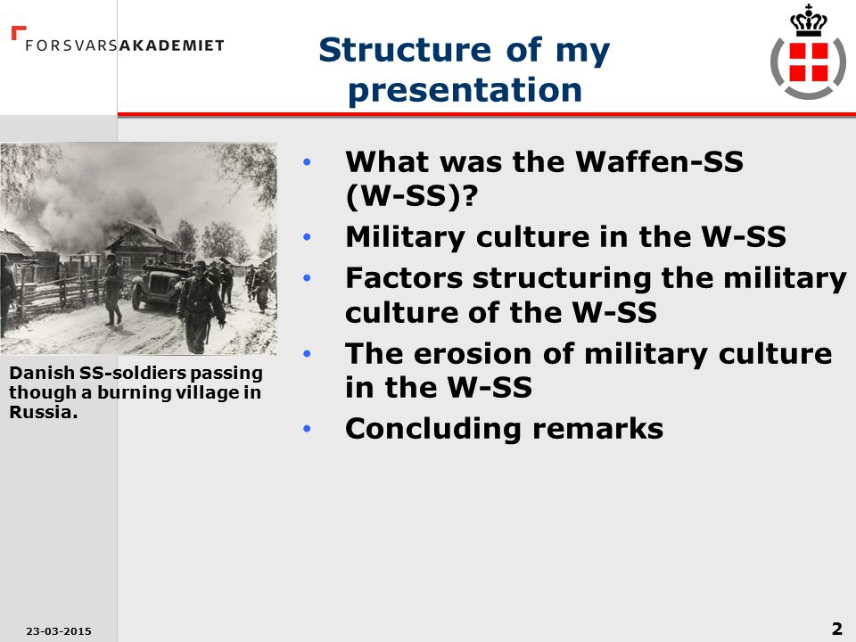 2 23-03-2015 Structure of my presentation What was the Waffen-SS (W-SS)? Military culture in the W-SS Factors structuring the military culture of the