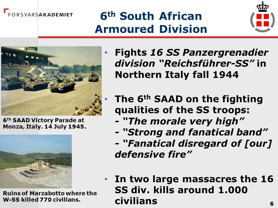 "6 6 th South African Armoured Division Fights 16 SS Panzergrenadier division ""Reichsführer-SS"" in Northern Italy fall 1944 The 6 th SAAD on the fighti"