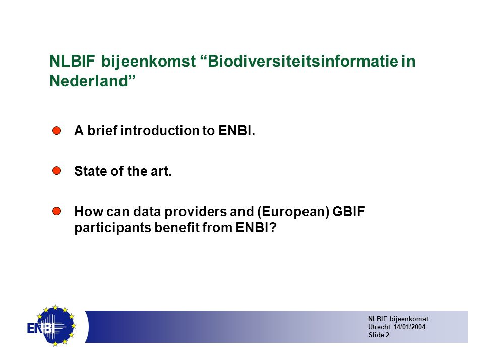 NLBIF bijeenkomst Utrecht 14/01/2004 Slide 23 State of the art Cluster III Data management in large distributed biodiversity database systems.