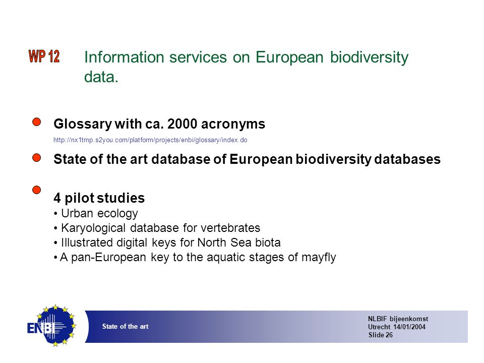 NLBIF bijeenkomst Utrecht 14/01/2004 Slide 26 State of the art Information services on European biodiversity data.