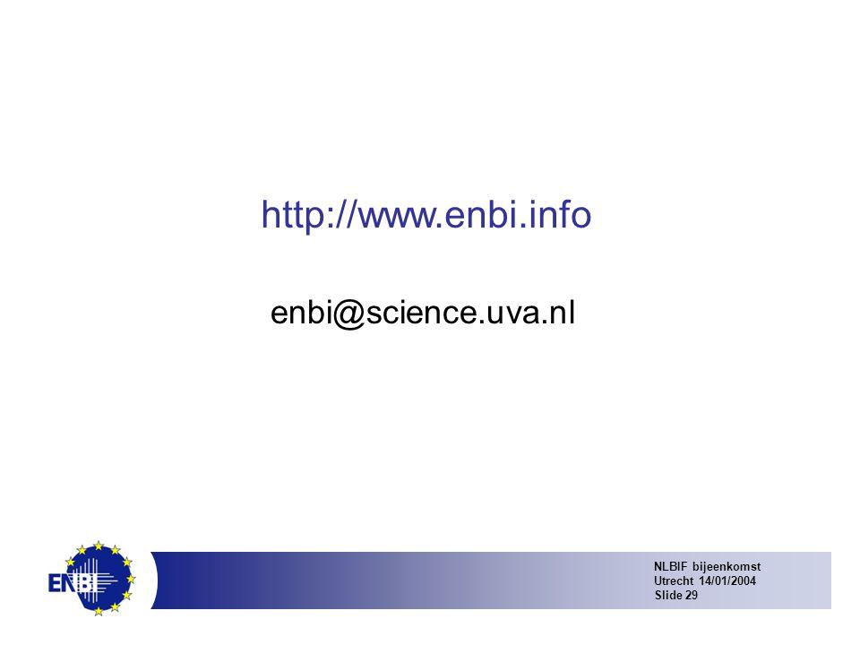 NLBIF bijeenkomst Utrecht 14/01/2004 Slide 29 http://www.enbi.info enbi@science.uva.nl