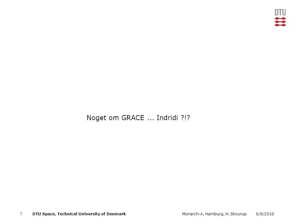 6/9/2010Monarch-A, Hamburg, H. Skourup7DTU Space, Technical University of Denmark Noget om GRACE...