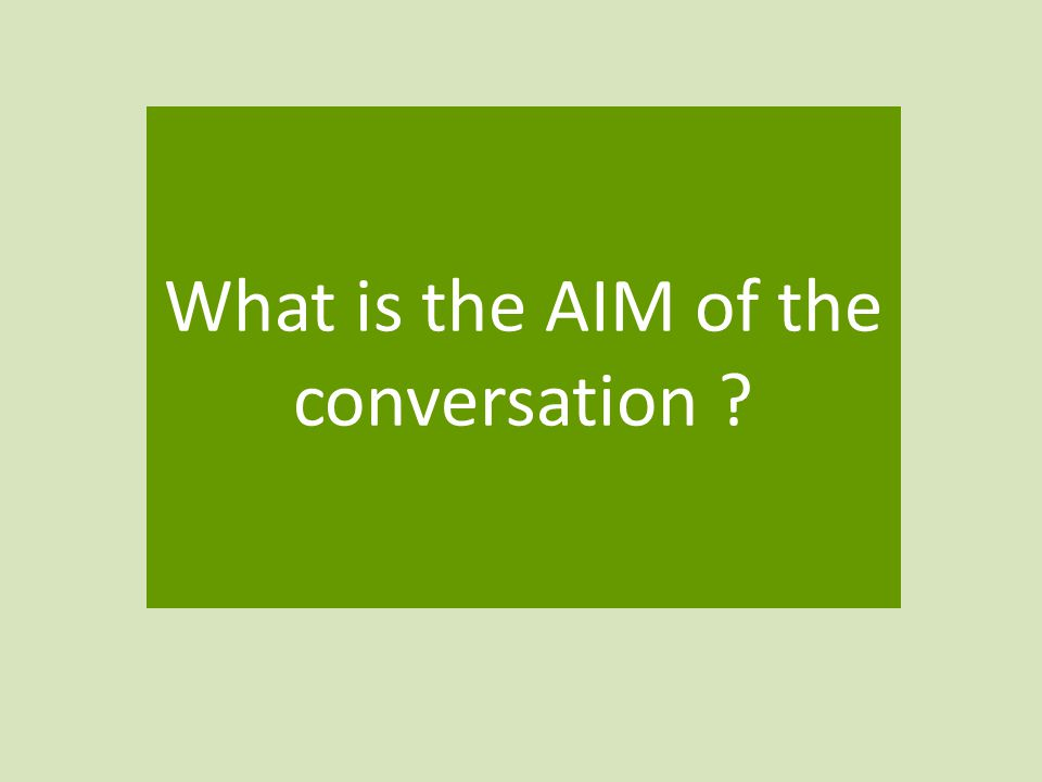 What is the AIM of the conversation